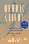 The Heroic Client: A Revolutionary Way to Improve Effectiveness Through Client-Directed, Outcome-Informed Therapy - Barry L. Duncan, Scott D. Miller