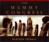 The Mummy Congress - Heather Pringle