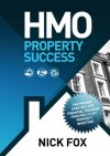 HMO Property Success: The proven strategy for financial freedom through multi-let property investing - Nick Fox, Sarah Walker