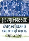 The Waterman's Song: Slavery and Freedom in Maritime North Carolina - David S. Cecelski