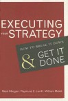Executing Your Strategy: How to Break It Down and Get It Down - Mark Morgan, Raymond E. Levitt, Raymond Elliot Levitt, William Malek