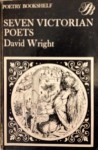 Seven Victorian Poets - David Wright, William Barnes, Arthur Hugh Clough, Matthew Arnold, Coventry Kersey Dighton Patmore, Dante Gabriel Rossetti, Christina Rossetti, Algernon Charles Swinburne