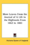 More Leaves from the Journal of a Life in the Highlands from 1862 to 1882 - Queen Victoria