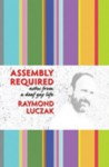 Assembly Required: Notes from a Deaf Gay Life - Raymond Luczak