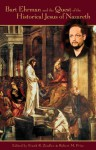 Bart Ehrman and the Quest of the Historical Jesus of Nazareth: An Evaluation of Ehrman's Did Jesus Exist? - Robert M. Price, Richard Carrier, D.M. Murdock, Earl Doherty, David Fitzgerald, Frank R. Zindler, Rene Salm