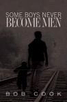 Some Boys Never Become Men - Bob Cook