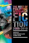 The Best of the Philippine Speculative Fiction: 2005-2010 - Dean Francis Alfar, Nikki Alfar, Andrew Drilon, Pocholo Goitia, Russel Stanley Geronimo, Rebecca Arcega, Paolo Chikiamco, Mia Tijam, Eliza Victoria, Joshua Lim So, Angelo R. Lacuesta, Apol Lejano-Massebieau, Timothy James Dimacali, Charles Tan, Noel Tio, Kate Osias, FH B