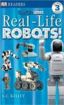 Real-Life Robots (Boys' Life Series: Level 3) (Boys' Life Series: Level 3) - James Buckley Jr., K.C. Kelley