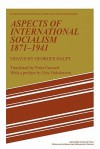 Aspects of International Socialism, 1871 1914: Essays by Georges Haupt - Georges Haupt, Peter Fawcett, Eric J. Hobsbawm