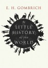 A Little History of the World (Classic Collection) - Ernst Hans Josef Gombrich, Ralph Cosham