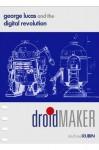 Droidmaker: George Lucas and the Digital Revolution - Michael Rubin