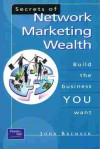 Secrets of Network Marketing Wealth: Build the Business You Want - John Bremner