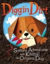 Diggin' Dirt: Science Adventures with Kitanai the Origami Dog (Origami Science Adventures) - Thomas Kingsley Troupe, Jamey Christoph
