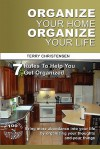 Organize Your Home Organize Your Life: 7 Rules to Help You Get Organized and Stay Organized - Terry Christensen
