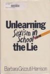 Unlearning the Lie: Sexism in School - Barbara Grizzuti Harrison