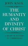 Humanity and Divinity of Christ: A Study of Pattern in Christology - John Knox