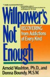 Willpower Is Not Enough: Understanding and Overcoming Addiction and Compulsion - Arnold M. Washton