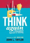 Think Again: A Philosophical Approach to Teaching - A.C. Grayling, John L. Taylor