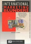 A Short Course in International Marketing Blunders: Learn from the Mistakes of Others - Charles Mitchell