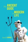 The Ancient Guide to Modern Life - Natalie Haynes