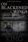 On Blackened Wings - Michelle Ann King