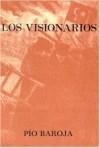 Los Visionarios - Pío Baroja