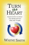 Turn the Heart: Expect God to Reconnect Your Family and Turn What Only He Can! - Wayne Smith