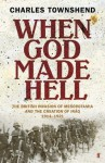 When God Made Hell: The British Invasion of Mesopotamia and the Creation of Iraq, 1914-1921 - Charles Townshend