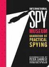 International Spy Museum: The Handbook of Practical Spying - Jack Barth, Peter Earnest, Steven Guarnaccia