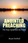 Anointed Preaching: The Holy Spirit and the Pulpit - Bryan Norford