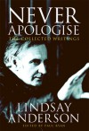 Never Apologise: The Collected Writings - Lindsay Anderson, Paul Ryan