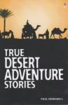 True Desert Adventures - Paul Dowswell