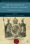 Law and Politics in British Colonial Thought: Transpositions of Empire (Palgrave Studies in Cultural and Intellectual History) - Shaunnagh Dorsett, Ian Hunter