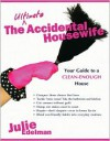 Ultimate Accidental Housewife, The: Your Guide to a Clean-Enough House - Julie Edelman