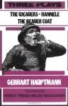 Three Plays: The Weavers / Hannele / The Beaver Coat - Gerhart Hauptmann, Horst Frenz, Miles Waggoner