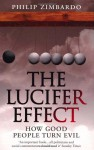 The Lucifer Effect: How Good People Turn Evil - Philip G. Zimbardo
