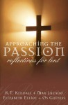 Approaching The Passion: Reflection for Lent - R.T. Kendall, Max Lucado, Elizabeth Elliot, Os Guinness