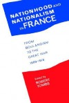 Nationhood and Nationalism in France: From Boulangism to the Great War 1889-1918 - Robert Tombs