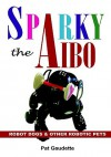 Sparky the Aibo: Robot Dogs & Other Robotic Pets - Pat Gaudette