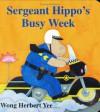 Sergeant Hippo's Busy Week - Wong Herbert Yee