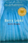 Arctic Dreams: Imagination and Desire in a Northern Landscape - Barry Lopez