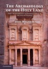 The Archaeology of the Holy Land: From the Destruction of Solomon's Temple to the Muslim Conquest - Jodi Magness