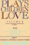 Plays Children Love: Volume II: A Treasury of Contemporary and Classic Plays for Children - Coleman A. Jennings, Aurand Harris, Carol Channing