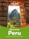 Lonely Planet Discover Peru (Travel Guide) - Lonely Planet, Carolina A Miranda, Carolyn McCarthy, Kevin Raub, Brendan Sainsbury, Luke Waterson