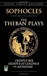 The Theban Plays: Oedipus Rex, Oedipus at Colonus and Antigone (Dover Thrift Editions) - Sophocles, Sir George Young
