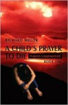 A Child's Prayer to Die: Prayers Unanswered - Book One - Richard Miller
