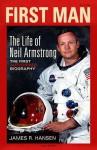 First Man: The Life Of Neil A. Armstrong - James R. Hansen