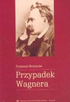 Przypadek Wagnera - Friedrich Nietzsche