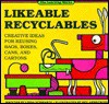Likeable Recyclables: Creative Ideas for Reusing Bags, Boxes, Cans, and Cartons - Linda Schwartz, Beverly Armstrong