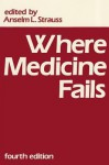 Where Medicine Fails - Anselm L. Strauss